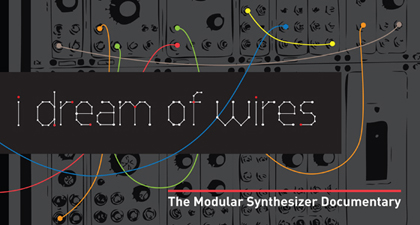 I Dream Of Wires Modular Synth Documentary